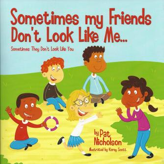 Sometimes My Friends Don't Look Like Me... Sometimes They Don't Look Like You by Pat Nicholson