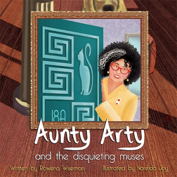 Aunty Arty and The Disquieting Muses by Rowena Wiseman