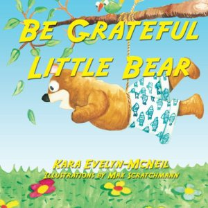Be Grateful Little Bear by Kara Evelyn-McNeil