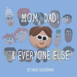 Mom, Dad, and Everyone Else by David Dickerman